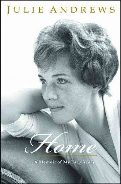 Home: A Memoir of My Early Years - Julie Andrews