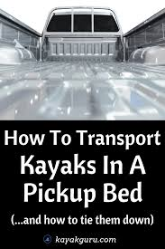 100 Truck Bed Tie Downs How To Down Transport Kayaks In A Pickup Kayak Guru