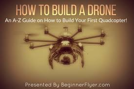 how to build a drone a definitive guide for newbies