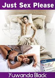 Just Sex Please An Interracial BBW Erotic Romance By Black Yuwanda