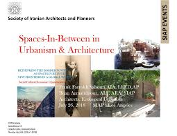 104 Ara Architects Spaces In Between In Urbanism Architecture Lecture By Frank Farrokh Sabouri Aia Leed Ap Bijan Armandpour Aia Siap Society Of Iranian Planners Siap