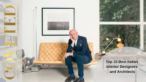 100 Interior Design Mag Top 10 Best Italian Ers And Architects CovetED Azine