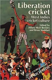 Liberation Cricket West Indies Culture Sport Society And Politics Hilary Beckles Brian Stoddart 9780719043154 Amazon Books