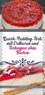 quark pudding torte mit erdbeeren und tortenguss ohne backen