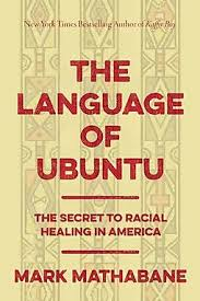 The Lessons Of Ubuntu How An African Philosophy Can Inspire Racial Healing In America