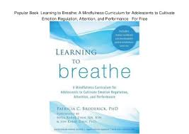 Popular Book Learning To Breathe A Mindfulness Curriculum For Adolescents Cultivate Emotion Regulation