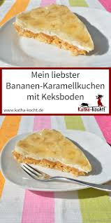 bananen karamell kuchen mit keksboden katha kocht