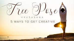 Tree Pose Vrksasana 5 Ways To Get Creative