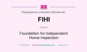 FIHI Foundation for Independent Home Inspection in Organizations