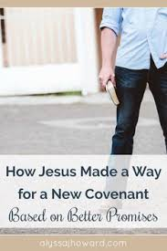 How Jesus Made A Way For New Covenant Based On Better Promises
