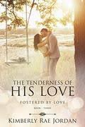 The Tenderness Of His Love A Christian Romance Fostered By 3
