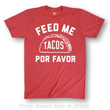 2018 New Fashion T Shirt Men Cotton Feed Me Tacos Por Favor Funny