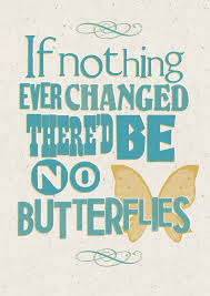 Kids Room If Things Never Changed There Would Be No Butterfly Quote Posters Made With Semi Gloss Poster Paper For Motivational