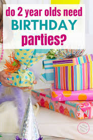 Do 2 Year Olds Need Birthday Parties
