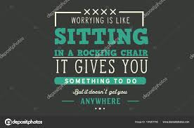 Worrying Sitting Rocking Chair Gives You Something Doesn Get You ... Worrying Is Like A Rockin Quotes Writings By Salik Arain Too Much Worry David Lindner Rocking 2 Rember C Adarsh Nayan Worry Is Like A Rocking C J B Ogunnowo Zane Media On Twitter Chair It Gives Like Sitting Rocking Chair Gives Stock Vector Royalty Free Is Incourage You Something To Do But Higher Perspective Simple Thoughts Of Life 111817