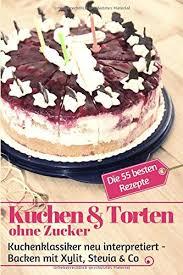 kuchen torten ohne zucker kuchenklassiker neu