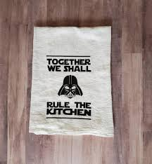 wars inspired together we shall rule the kitchen flour sack kitchen dish towel