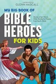 My Big Book Of Bible Heroes For Kids Stories 50 Weird Wild Wonderful People From Gods Word