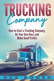 100 Start A Trucking Company How To A Be Your Own Boss