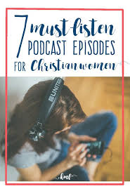 Interested In Podcasts But Dont Know Where To Start Problem Solved These 7 Episodes Are Must Listen For Every Christian Woman