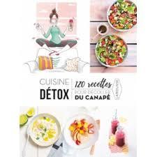 cuisine detox cuisine detox 120 recettes pour décoller du canapé librairie