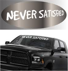 Never Satisfied- Car Windshield Decal Banner | Top Choice Decals ... Decals For Cars And Trucks 11 Best Images About Windshield On Car Visor Decal Sticker Graphic Window How To Apply A Sun Strip Etc Youtube Supplies Creative Hot Charm Handmade 2017 New Laser Reflective Letters Auto Front Dodge Challenger Graphicsstripesdecals Streetgrafx Product Gmc Truck Motsports Windshield Topper Window Decal Sticker Dirty Stickers Amazoncom Dabbledown Like My Ex Buy 60 Supergirl V4 Powergirl Girl Dc Comics Logo Printed Yee 36 Granger Smith Store Quotes Quotesgram