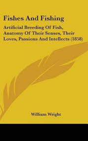 Fishes And Fishing Artificial Breeding Of Fish Anatomy Their Senses Loves