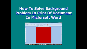 How To Solve Background Problem In Print Of Document Micforsoft Word