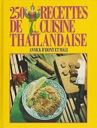 cuisine thailandaise recettes 250 recettes de cuisine thaïlandaise d annick d hont et mali ed