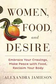 Women Food And Desire Embrace Your Cravings Make Peace With