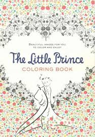 Little Prince Coloring Book Beautiful Images For You To Color And Enjoy Antoine Saint Exupery 9780544792586