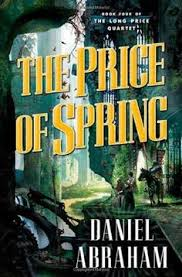The Price Of Spring Long Quartet Book 4 By Daniel Abraham