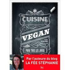 livre de cuisine facile pour tous les jours ma cuisine vegan pour tous les jours relié stéphanie tresch
