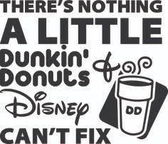 There Is Nothing That A Little Dunkin Donuts And Disney Cant Fix
