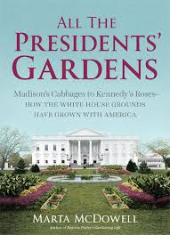 All the Presidents Gardens Madison s Cabbages to Kennedy s Roses