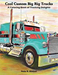 100 Big Blue Trucking Cool Custom Rig Trucks A Coloring Book Of
