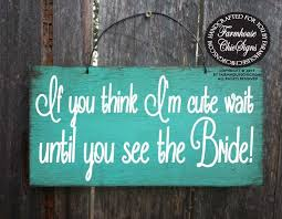 If You Think Im Cute Wait Until See The Bride Ring Bearer Sign Wedding Decor Rustic Here Comes 170 225