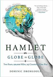 Hamlet Globe To Two Years 193 000 Miles 197 Countries One Play Dominic Dromgoole 9780802125620 Amazon Books