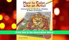 Read Online How To Color Like An Artist Instructions For Blending Shading Other Techniques