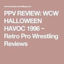 Halloween Havoc 1996 Outsiders by Wcw Halloween Havoc 96 Review Randy Savage Challenged Hulk Hogan
