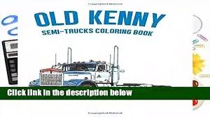 100 Old Semi Trucks Complete Acces Kenny Truck Coloring Book By Ty