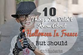 European Countries That Dont Celebrate Halloween by 10 Things You Didn U0027t Know About Halloween In France But Should