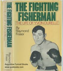 Image For THE FIGHTING FISHERMAN The Life Of Yvon Durelle Signed