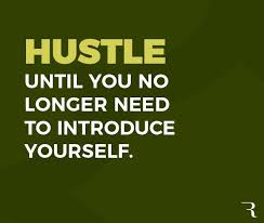 Hustle Until You No Longer Need To Introduce Yourself