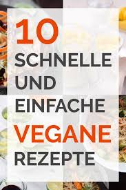 10 schnelle und einfache vegane rezepte kochkarussell