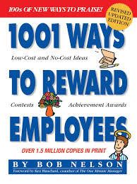 1001 Ways to Reward Employees Bob Nelson Revised Edition Maybe if a few more employers read this book there would be far more happier workers in the work