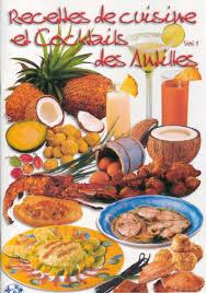 cuisine des antilles prat daniel recettes de cuisine et cocktails des antilles volume 1