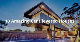 100 Cantilever House 10 More Amazing Ed S That Seem To Defy