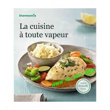 la cuisine à toute vapeur livre vorwerk la cuisine à toute vapeur le sav ventes et