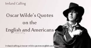 Oscar Wilde Quotes On The English And Americans Image Copyright Ireland Calling